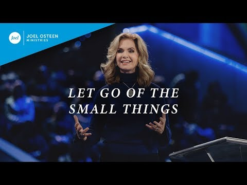 Let Go of The Small Things  Victoria Osteen