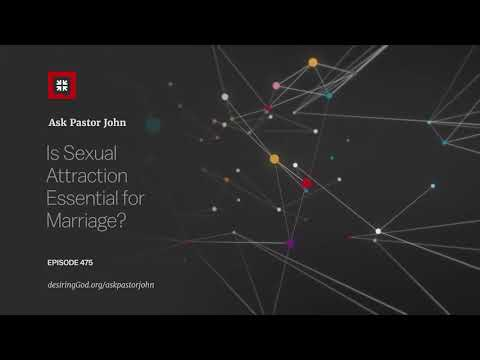 Is Sexual Attraction Essential for Marriage? // Ask Pastor John