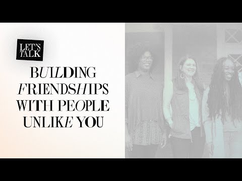 Lets Talk: Building Friendships with People Unlike Yourself