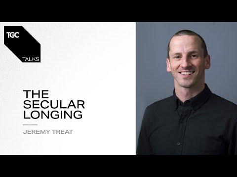 Jeremy Treat  The Secular Longing  TGC Talks