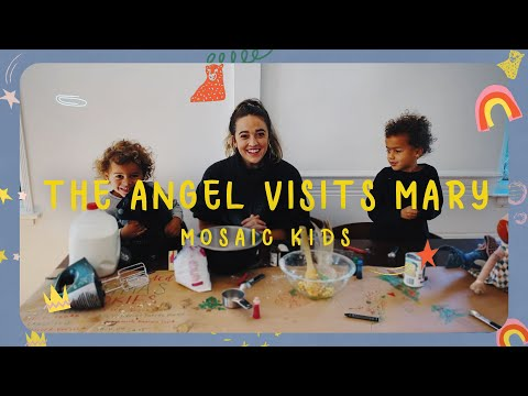 MOSAIC KIDS  The Angel Visits Mary  Sunday, Dec. 6th
