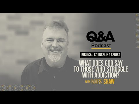 Mark Shaw  What Does God Say to Those Who Struggle with Addiction?  TGC Q&A