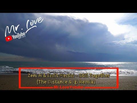 Zeni N & Erdit Mertiri - Still Together (The Distance & Igi Remix) - UCKA_OnBKECVV3iBUPeP9s3w