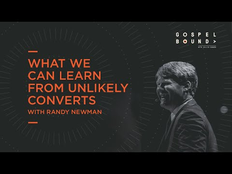 Randy Newman  What We Can Learn from Unlikely Converts  Gospelbound