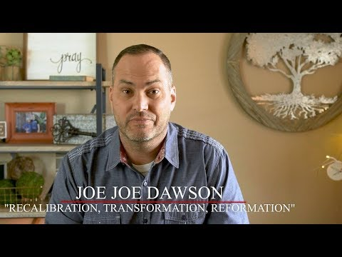 Recalibration, Transformation & Reformation  Joe Joe Dawson