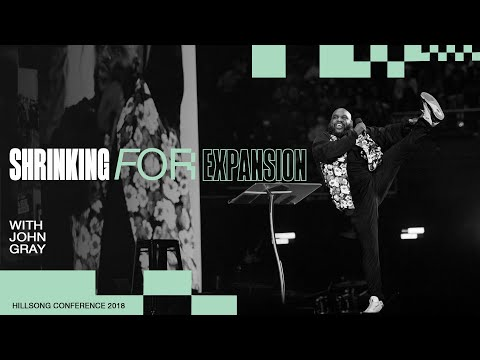 Shrinking For Expansion  John Gray  Hillsong Conference 2018