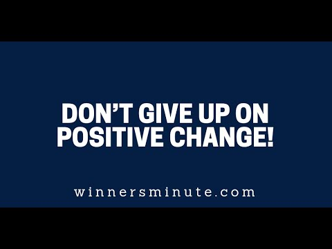 Dont Give Up on Positive Change!  The Winner's Minute With Mac Hammond
