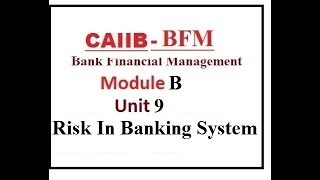 CAIIB BFM | BANK FINANCIAL MANAGEMENT |  MODULE B | UNIT 9 | Risk In Banking System