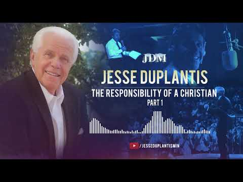 The Responsibility of a Christian, Part 1 Jesse Duplantis
