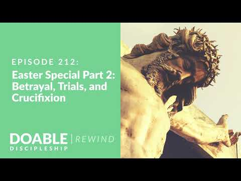 Episode 212: Easter Special, Part 2 - Betrayal, Trials and Crucifixion