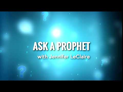 Ask a Prophet: A Q&A Series with Jennifer LeClaire