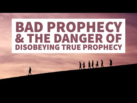 Bad Prophecy & The Danger of Disobeying True Prophecy