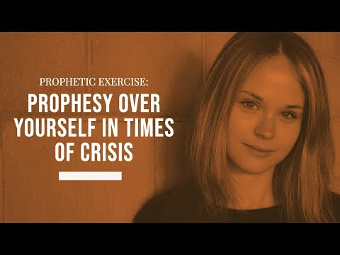 Prophetic Exercise: Prophesy Over Yourself in Times of Crisis
