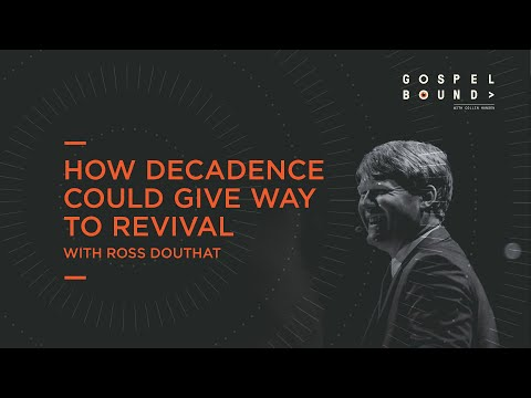 How Decadence Could Give Way to Revival  Ross Douthat  Gospelbound