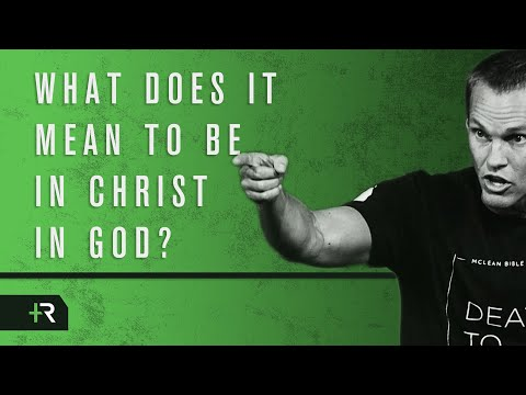 What Does it Mean to be in Christ in God?
