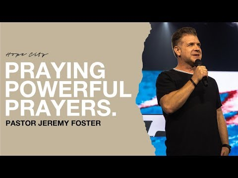 Praying Powerful Prayers  Pastor Jeremy Foster