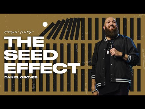The Seed Effect  Pastor Daniel Groves