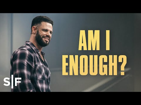Are You Scared of Not Being Enough?  Steven Furtick