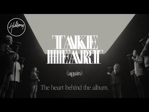 Take Heart (Again) The Heart Behind the Album - Hillsong Worship