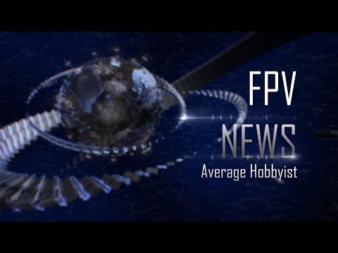 FPV News with Average Hobbyist - Episode 10 - UCEJ2RSz-buW41OrH4MhmXMQ