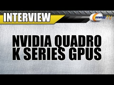 Newegg TV: NVIDIA® Quadro® K Series Workstation Video Cards Interview - UCJ1rSlahM7TYWGxEscL0g7Q