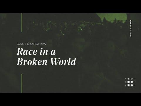 Dant Upshaw  Race In A Broken World  TGC Podcast