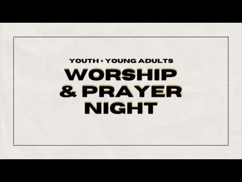Youth & Young Adults Service 4.14.21  Worship & Prayer Night