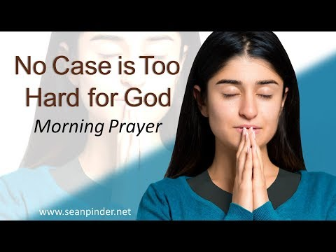 MATTHEW 8 - NO CASE IS TOO HARD FOR GOD - MORNING PRAYER (video)