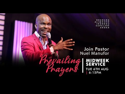 Prevailing Prayers  Pst Nuel Manufor  Tue 6th, 2019  Midweek Service