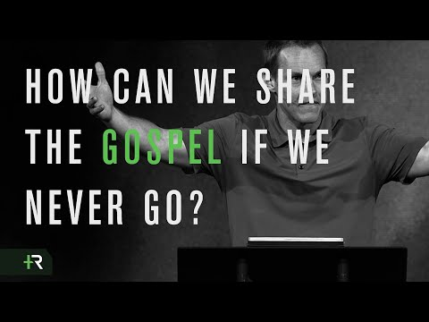 How Can We Share the Gospel if We Never Go?