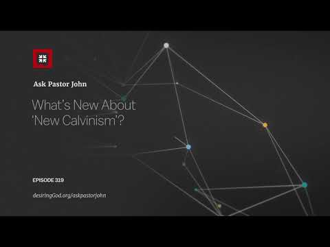 Whats New About New Calvinism? // Ask Pastor John