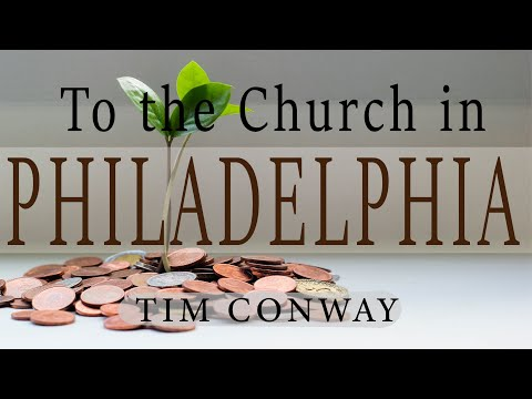 To the Church in Philadelphia - Tim Conway