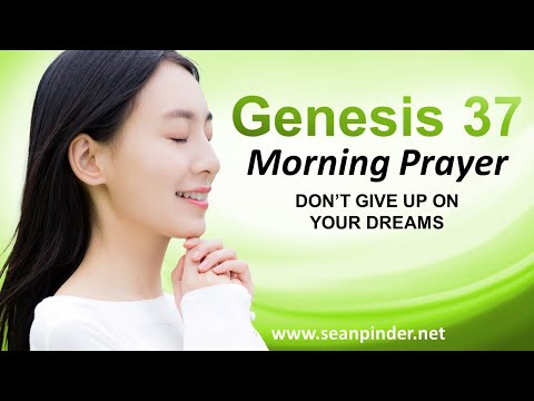 Genesis 37 - DONT Give Up on Your DREAMS - Morning Prayer