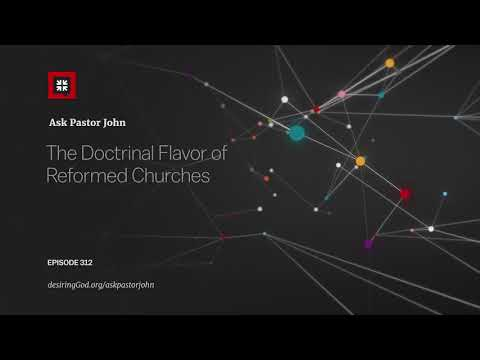 The Doctrinal Flavor of Reformed Churches // Ask Pastor John