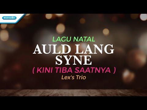 Kini Tiba Saatnya - Auld Lang Syne - Lagu Perpisahan Tahun Baru - Lex's Trio (with lyric)