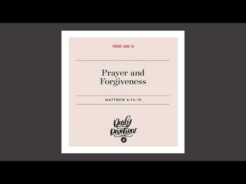 Prayer and Forgiveness - Daily Devotional