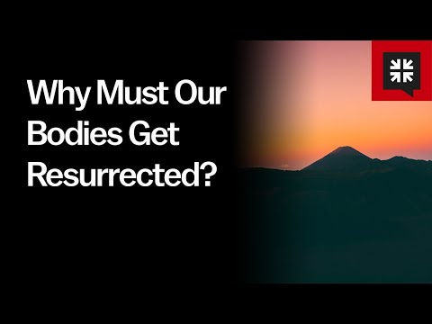 Why Must Our Bodies Get Resurrected? // Ask Pastor John