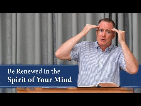 Be Renewed in the Spirit of Your Mind - Tim Conway