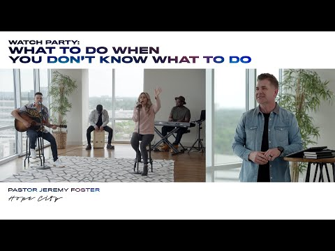 What To Do When You Don't Know What To Do  Pastor Jeremy Foster