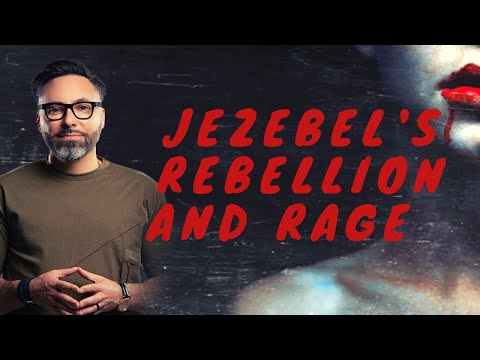 How to deal w/Jezebel's rebellion and rage.