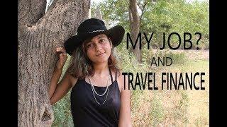 WHO AM I ? | MY JOB | HOW I MANAGE MY TRAVEL FINANCE ? |