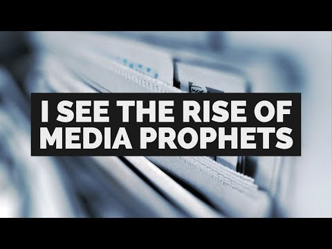 Prophecy: I See the Rise of Media Prophets  Prophetic Moments