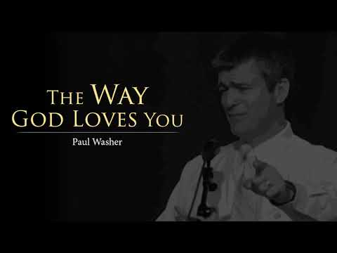 The Way God Loves You - Paul Washer