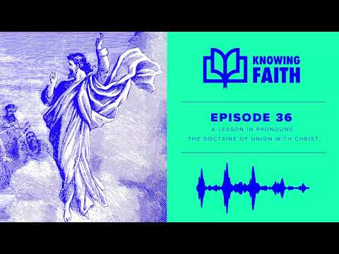 A Lesson in Pronouns: The Doctrine of Union with Christ (Ep. 36)  Knowing Faith Podcast