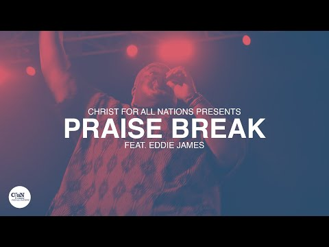 Praise Break LIVE  Christ for all Nations Presents WORTHY  Feat. Eddie James