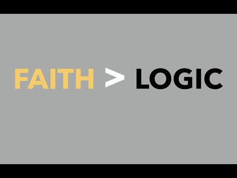 FAITH OVER LOGIC, REASON AND ANSWERS