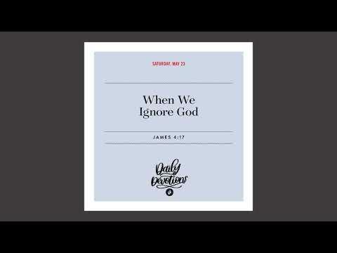 When We Ignore God - Daily Devotional