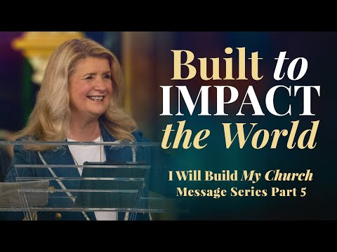 I Will Build My Church, Part 5: Built To Impact The World (Cathy Duplantis)  March 21, 2021