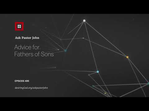 Advice for Fathers of Sons // Ask Pastor John