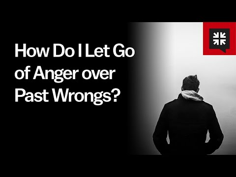 How Do I Let Go of Anger over Past Wrongs? // Ask Pastor John